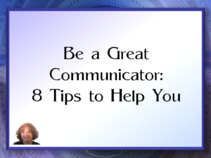 Be a Great Communicator - 8 Tips to Help You
