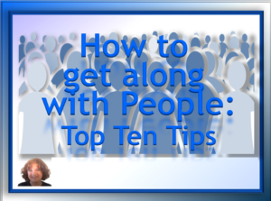 How to Get Along with People: Top Ten Tips