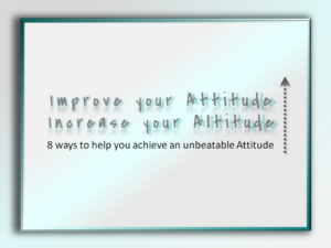 Improve your Attitude Increase Your Altitude