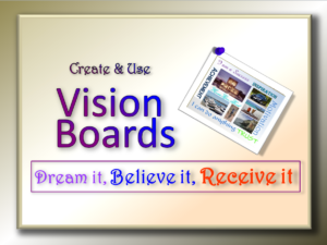 Create & Use Vision Boards: Dream it, Believe it, Receive it