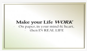 Make Your Life Work: On Paper, in your Mind & Heart, then in real Life