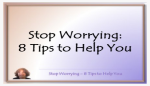 Stop Worrying: 8 Tips to Help You